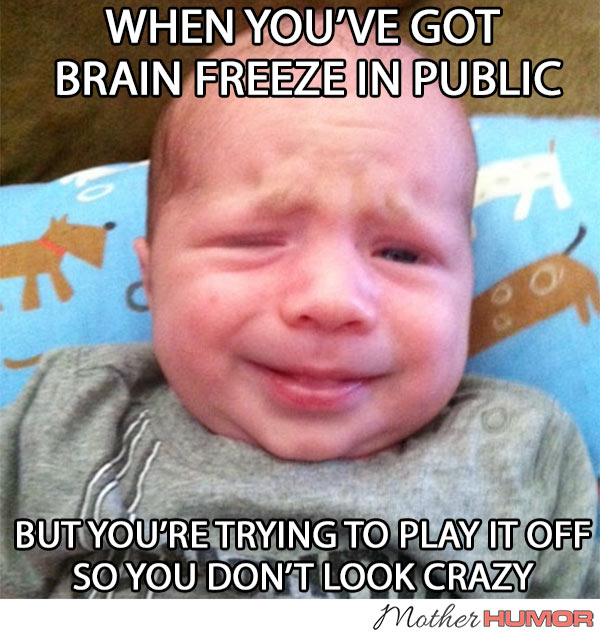 Funny Baby Picture Brain Freeze Cover Up Mother Humor
